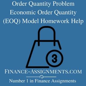 Order Quantity Problem Economic Order Quantity (EOQ) Model Homework Help