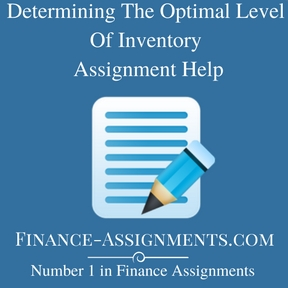 Determining The Optimal Level Of Inventory Assignment Help