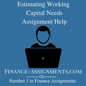 Estimating Working Capital Needs Assignment Help