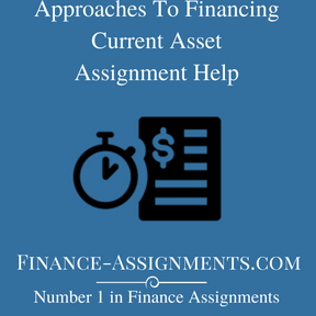 Approaches To Financing Current Asset Assignment Help