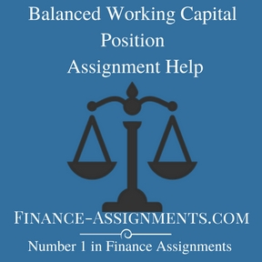 Balanced Working Capital Position Assignment Help