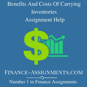 Benefits And Costs Of Carrying Inventories Assignment Help