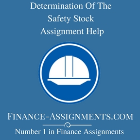 Determination Of The Safety Stock Assignment Help