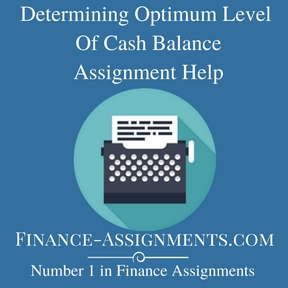 Determining Optimum Level Of Cash Balance Assignment Help