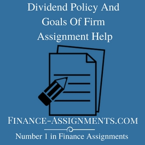 Dividend Policy And Goals Of Firm Assignment Help