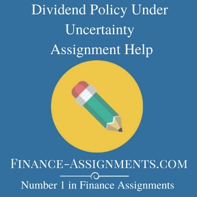 Dividend Policy Under Uncertainty Assignment Help