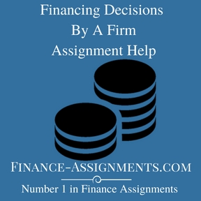 Financing Decisions By A Firm Assignment Help