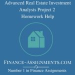 Advanced Real Estate Investment Analysis Project 2 Homework Help